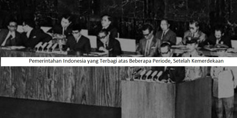 Pemerintahan Indonesia yang Terbagi atas Beberapa Periode, Setelah Kemerdekaan