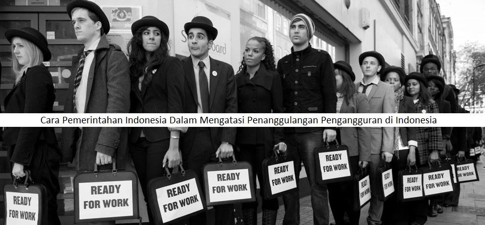 Cara Pemerintahan Indonesia Dalam Mengatasi Penanggulangan Pengangguran di Indonesia
